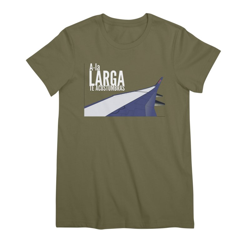 Ala Larga te acostumbras Women's Premium T-Shirt by ZuniReds's Artist Shop