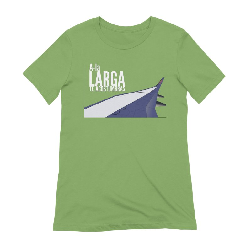 Ala Larga te acostumbras Women's Extra Soft T-Shirt by ZuniReds's Artist Shop
