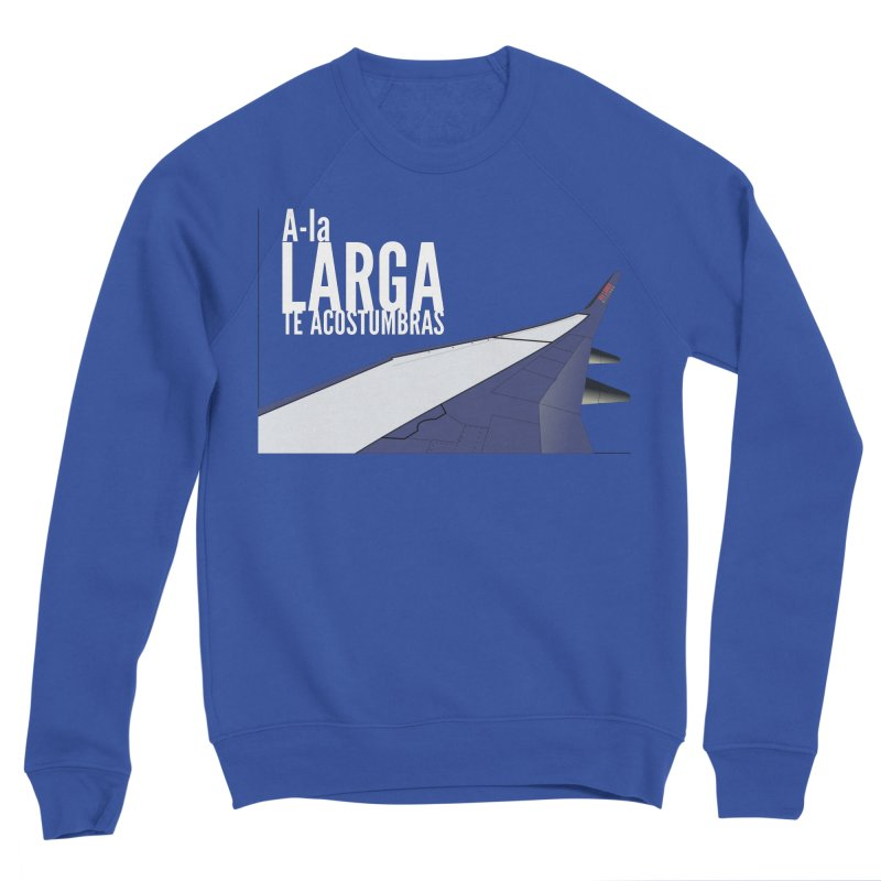 Ala Larga te acostumbras Women's Sweatshirt by ZuniReds's Artist Shop