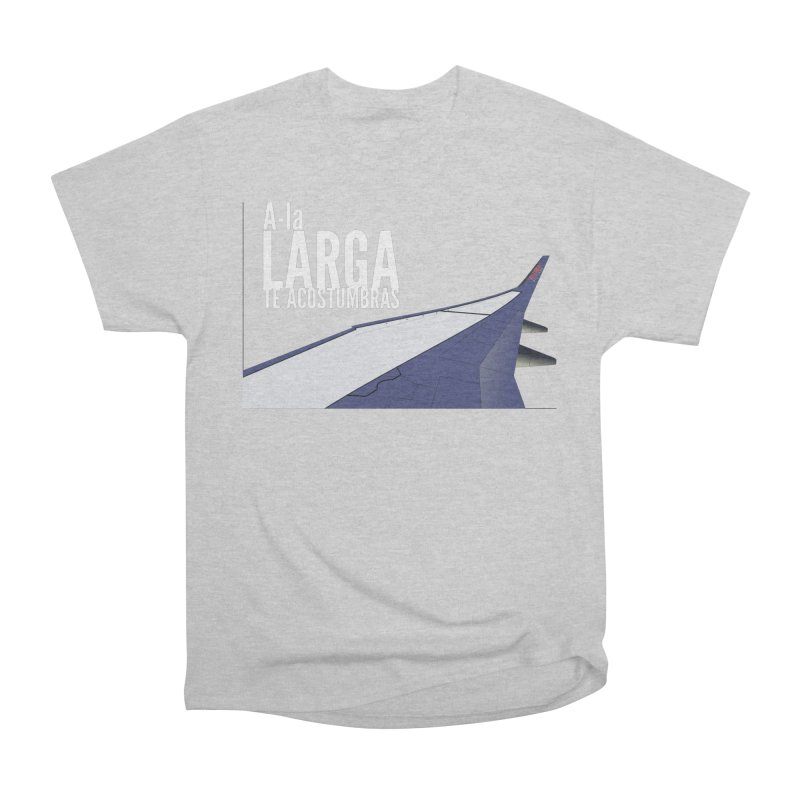 Ala Larga te acostumbras Women's Heavyweight Unisex T-Shirt by ZuniReds's Artist Shop