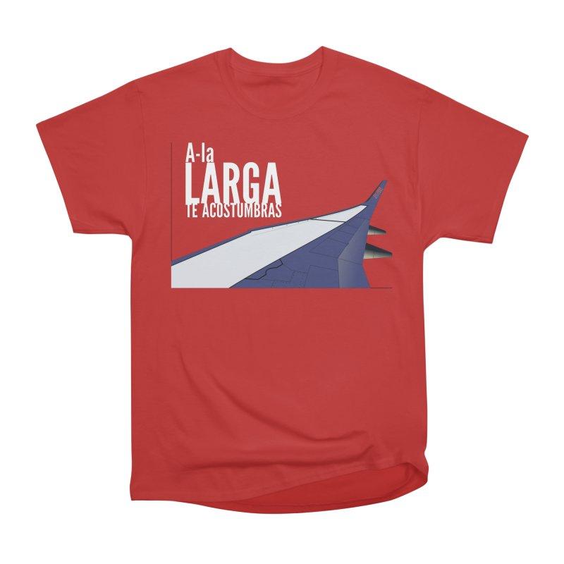 Ala Larga te acostumbras Women's Heavyweight Unisex T-Shirt by ZuniReds's Artist Shop