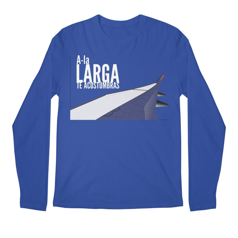 Ala Larga te acostumbras Men's Regular Longsleeve T-Shirt by ZuniReds's Artist Shop