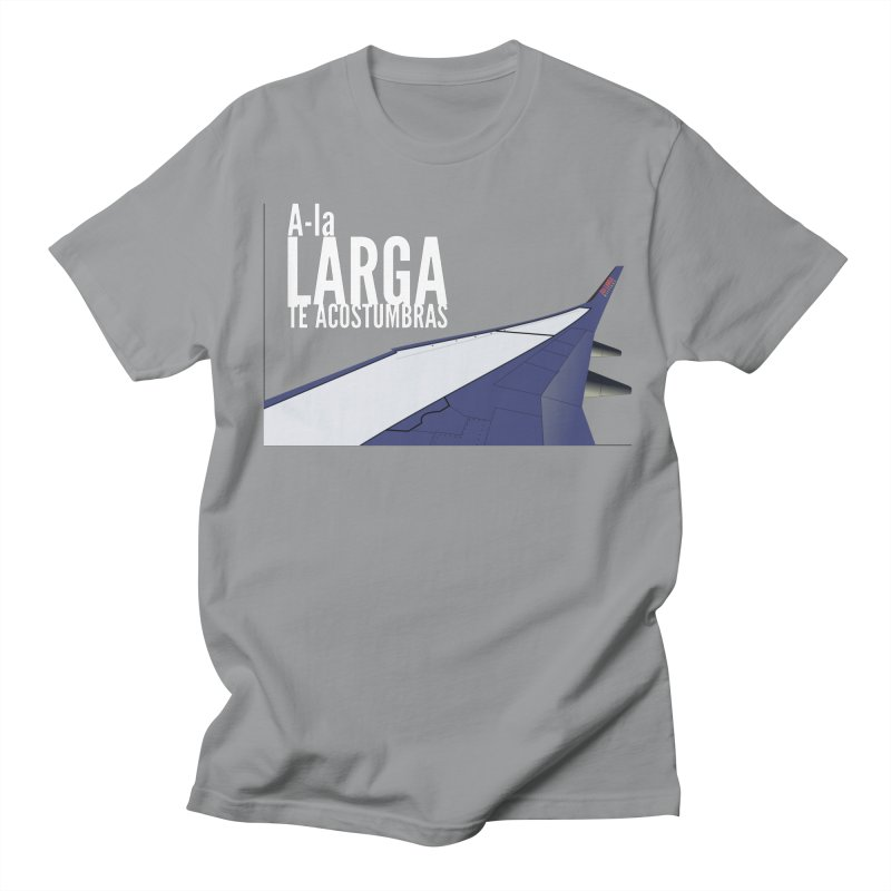 Ala Larga te acostumbras Men's T-Shirt by ZuniReds's Artist Shop