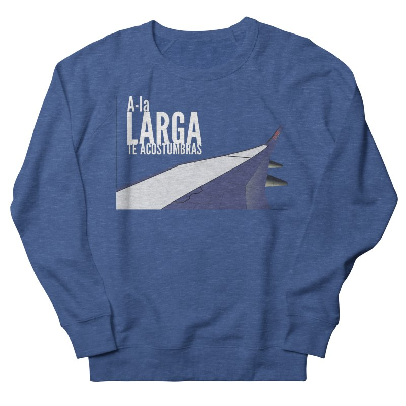 Ala Larga te acostumbras Men's Sweatshirt by ZuniReds's Artist Shop