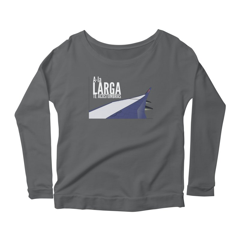 Ala Larga te acostumbras Women's Longsleeve T-Shirt by ZuniReds's Artist Shop