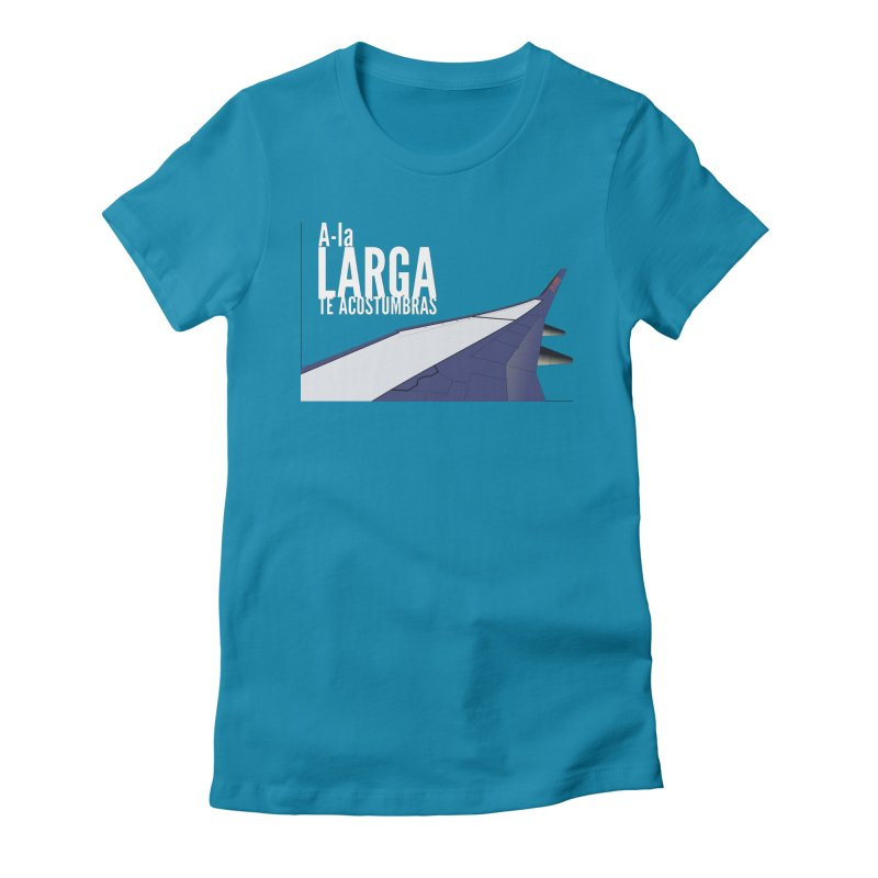 Ala Larga te acostumbras Women's Fitted T-Shirt by ZuniReds's Artist Shop