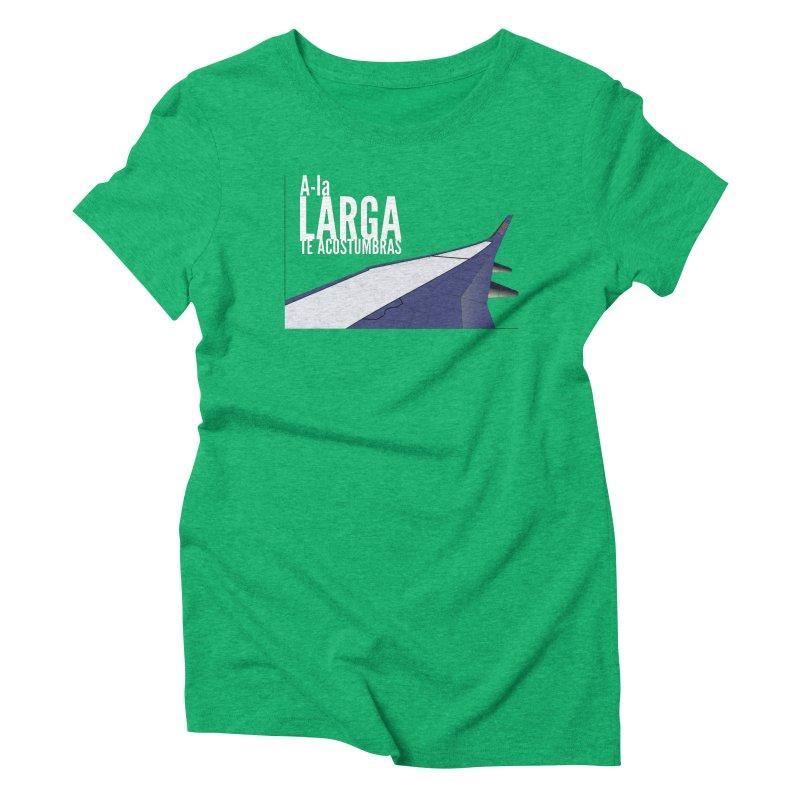 Ala Larga te acostumbras Women's T-Shirt by ZuniReds's Artist Shop
