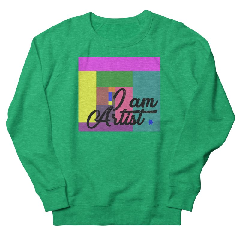 I AM ARTIST Women's French Terry Sweatshirt by ZuniReds's Artist Shop