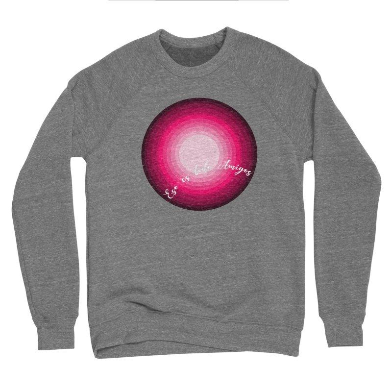 Eso es todo amigos Women's Sponge Fleece Sweatshirt by ZuniReds's Artist Shop
