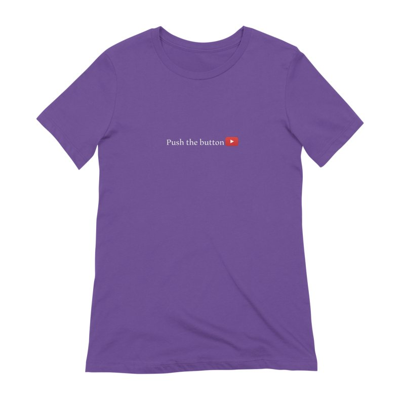 Push the button Women's T-Shirt by ZuniReds's Artist Shop