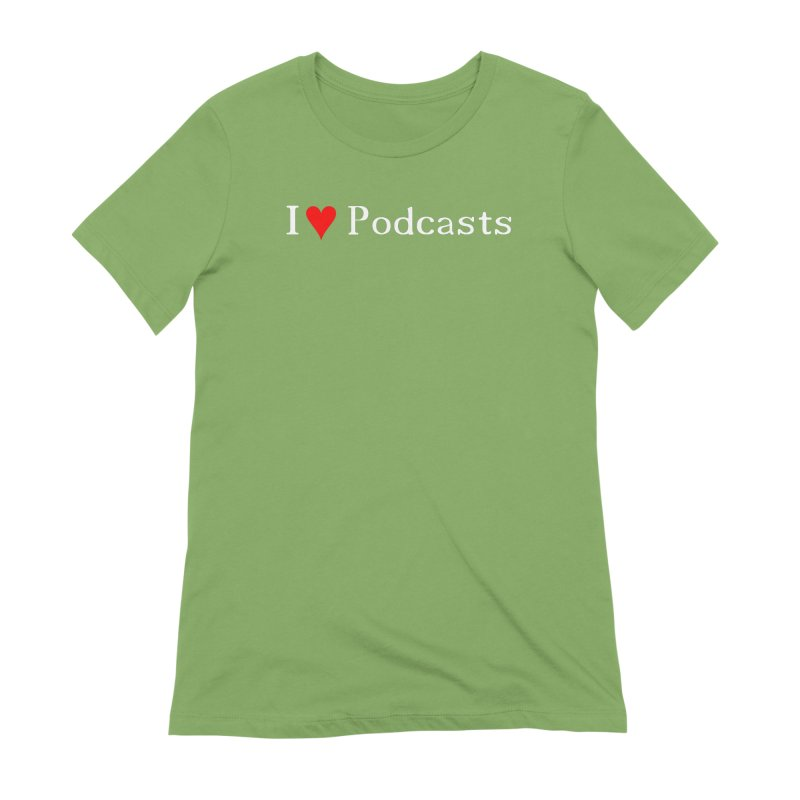 I love podcast Women's Extra Soft T-Shirt by ZuniReds's Artist Shop