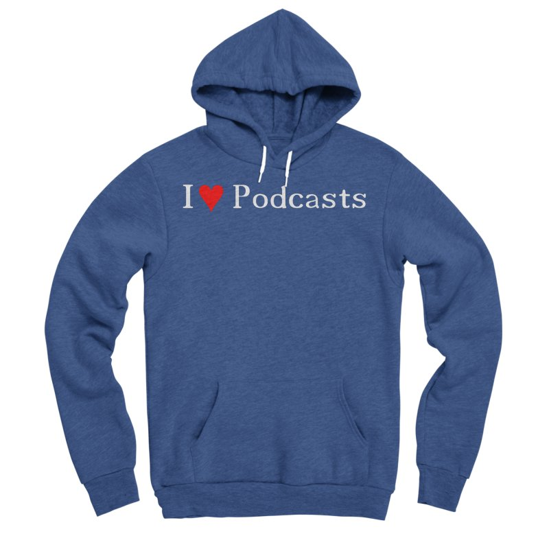 I love podcast Men's Sponge Fleece Pullover Hoody by ZuniReds's Artist Shop