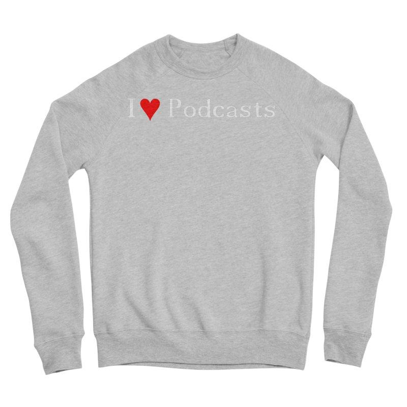 I love podcast Men's Sponge Fleece Sweatshirt by ZuniReds's Artist Shop