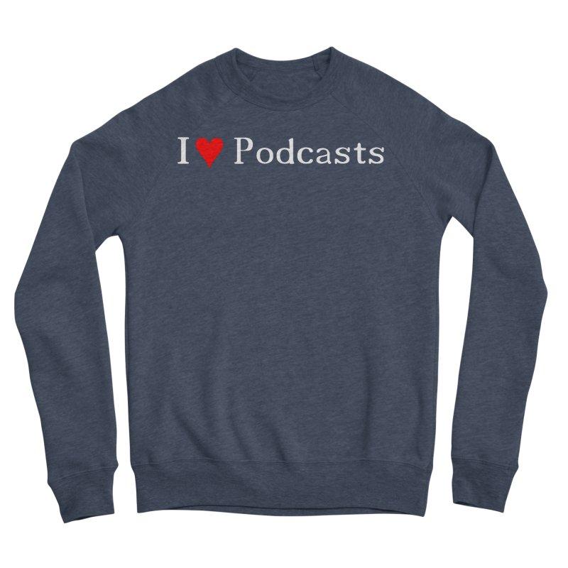 I love podcast Women's Sponge Fleece Sweatshirt by ZuniReds's Artist Shop