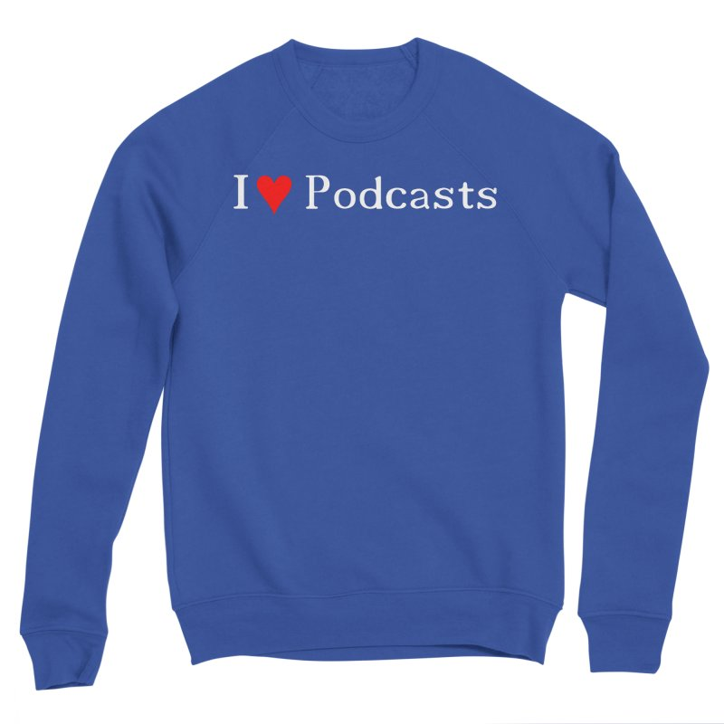 I love podcast Men's Sweatshirt by ZuniReds's Artist Shop