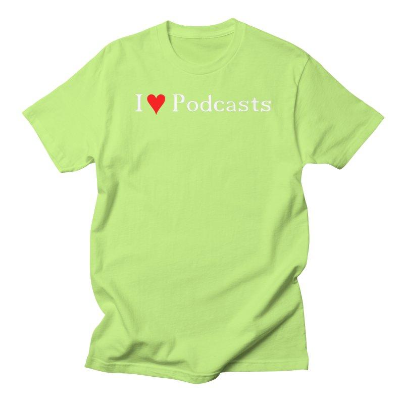 I love podcast Women's Regular Unisex T-Shirt by ZuniReds's Artist Shop