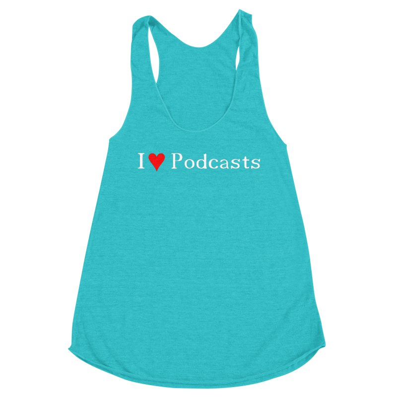 I love podcast Women's Tank by ZuniReds's Artist Shop