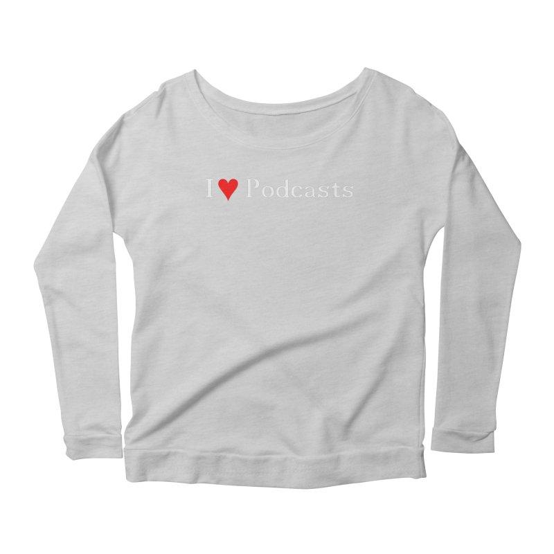 I love podcast Women's Scoop Neck Longsleeve T-Shirt by ZuniReds's Artist Shop