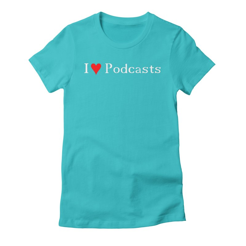 I love podcast Women's Fitted T-Shirt by ZuniReds's Artist Shop