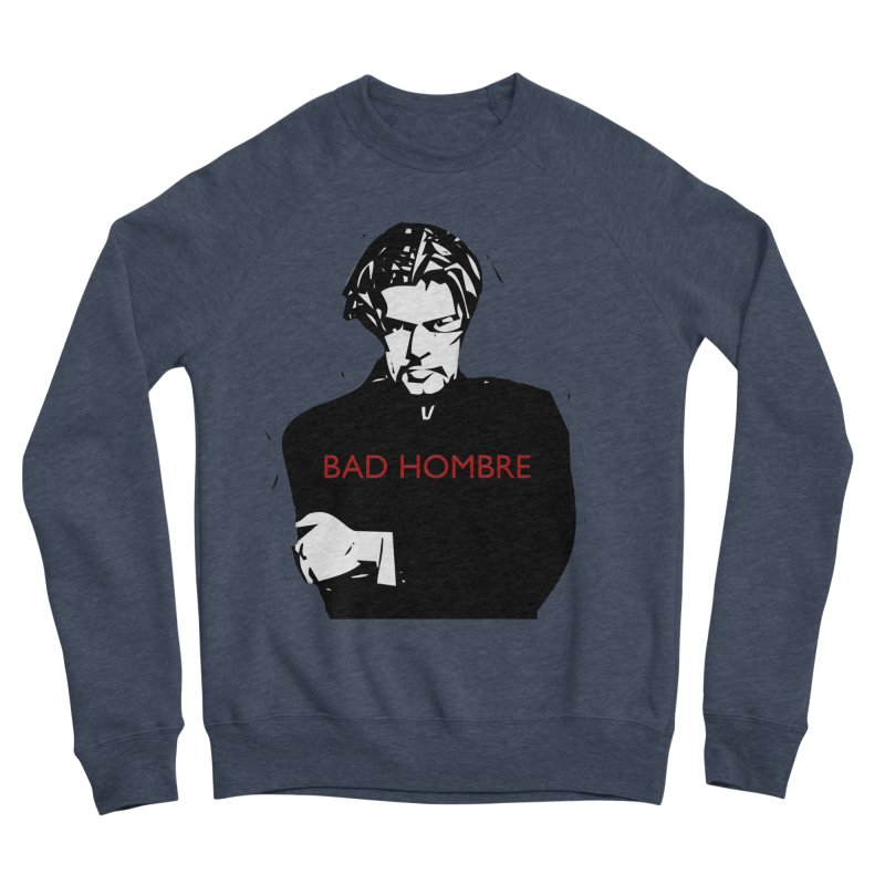 BAD HOMBRE Men's Sponge Fleece Sweatshirt by zuzugraphics's Artist Shop