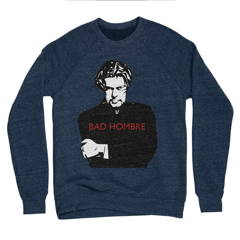 BAD HOMBRE Men's Sponge Fleece Sweatshirt by zuzugraphics's Artist Shop