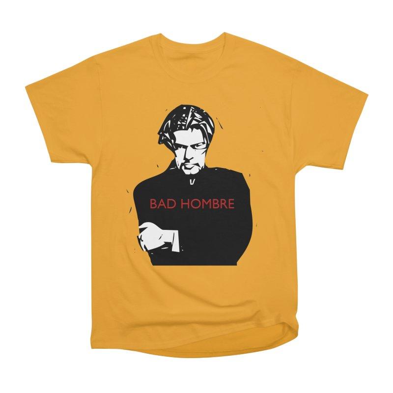 BAD HOMBRE Women's Heavyweight Unisex T-Shirt by zuzugraphics's Artist Shop