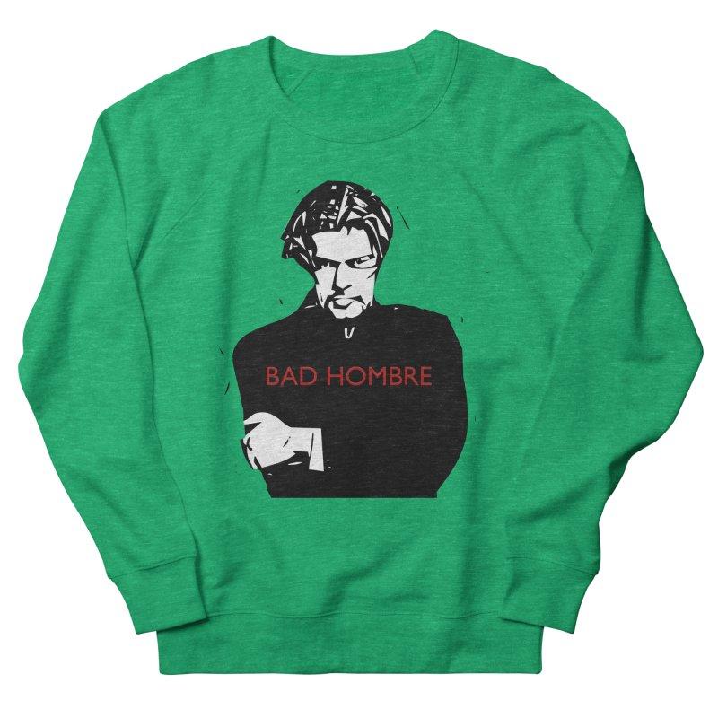 BAD HOMBRE Women's French Terry Sweatshirt by zuzugraphics's Artist Shop