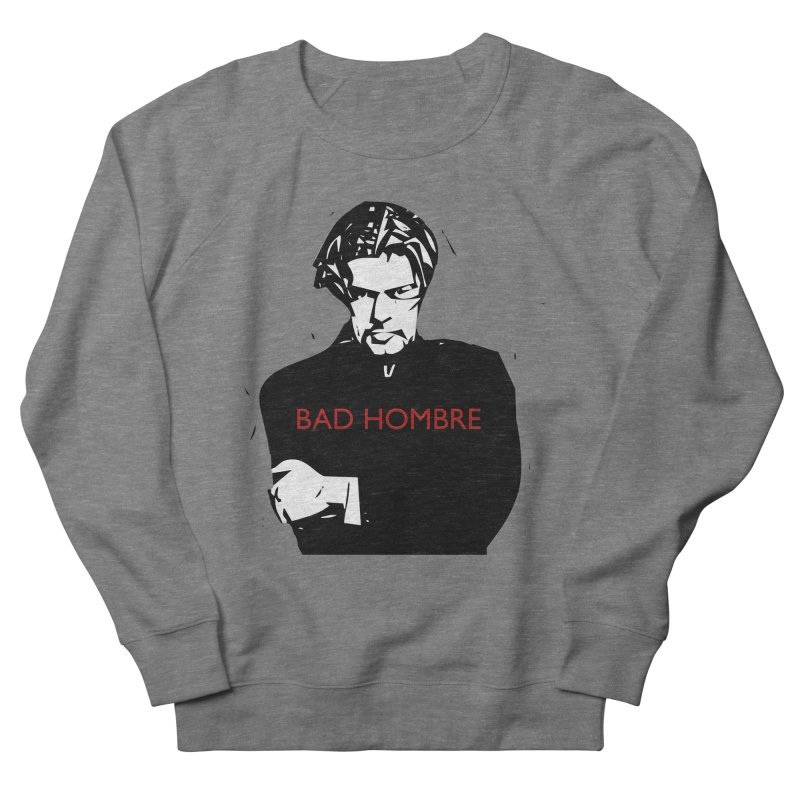 BAD HOMBRE Women's French Terry Sweatshirt by zuzugraphics's Artist Shop