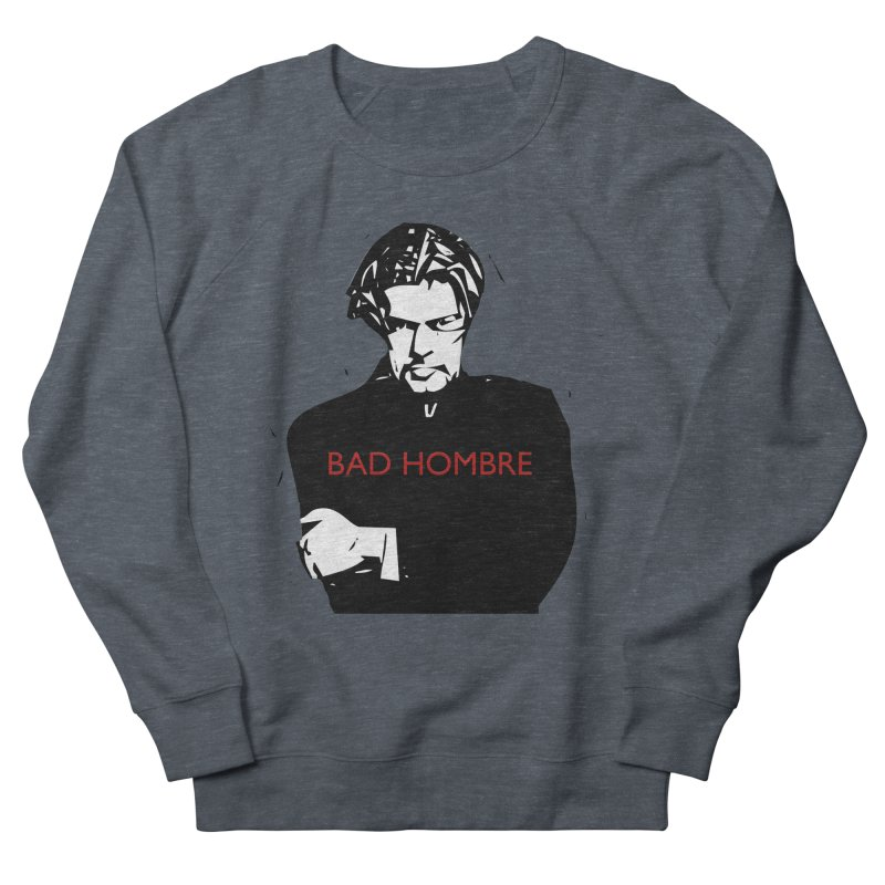 BAD HOMBRE Men's French Terry Sweatshirt by zuzugraphics's Artist Shop