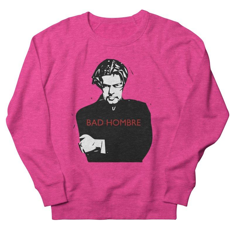 BAD HOMBRE Men's French Terry Sweatshirt by zuzugraphics's Artist Shop
