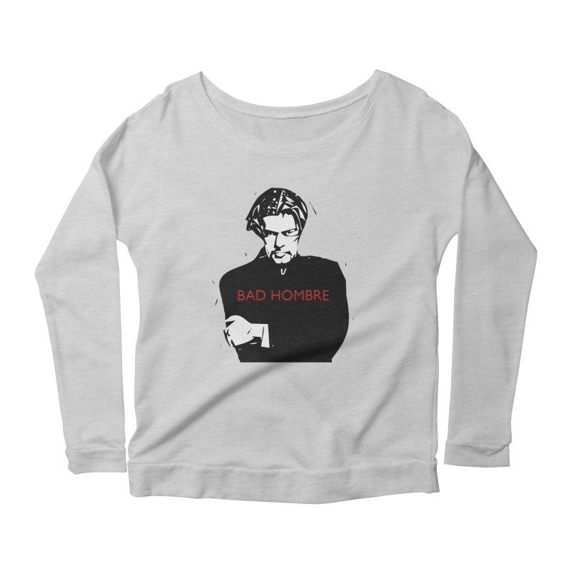 BAD HOMBRE Women's Scoop Neck Longsleeve T-Shirt by zuzugraphics's Artist Shop