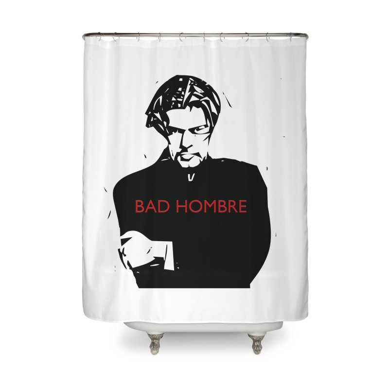 BAD HOMBRE Home Shower Curtain by zuzugraphics's Artist Shop