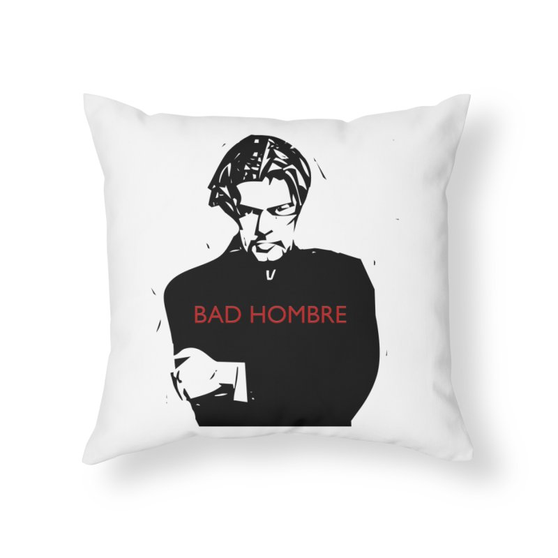 BAD HOMBRE Home Throw Pillow by zuzugraphics's Artist Shop