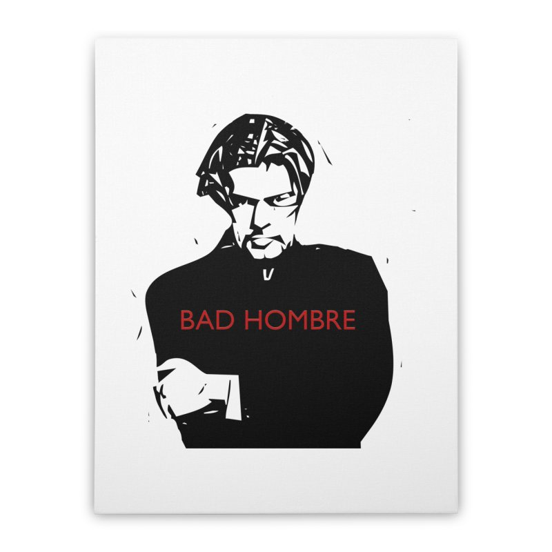 BAD HOMBRE Home Stretched Canvas by zuzugraphics's Artist Shop