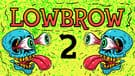 Lowbrow 2