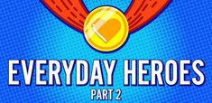Everyday Heroes Part 2