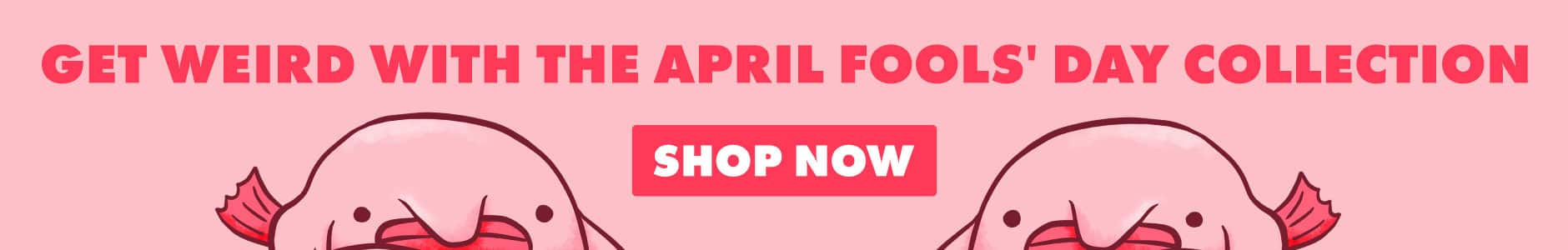 Shop the April Fools' Day Collection