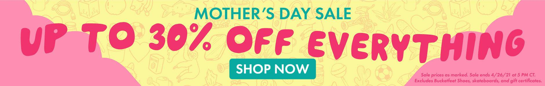 Mother's Day Sale - up to 30% off everything!