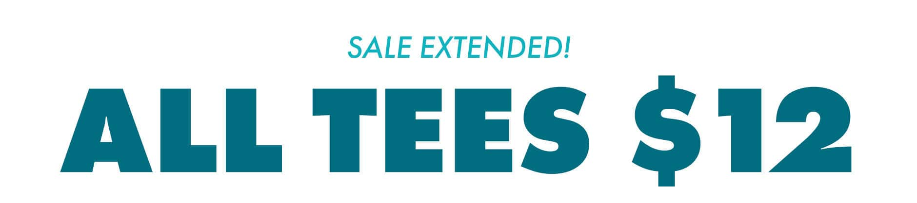 $12 Tees! 50% off Everything Else!