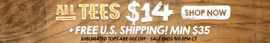 All tees $14 + free US shipping! Min $35. Sublimated tops are 30% off - sale ends 9/8 5PM CT