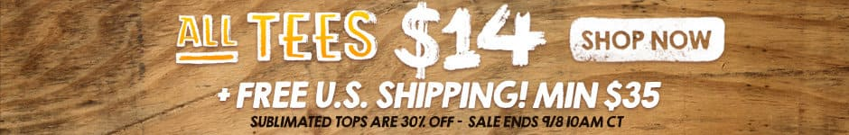 All tees $14 + free US shipping! Min $35. Sublimated tops are 30% off - sale ends 9/8 10AM CT