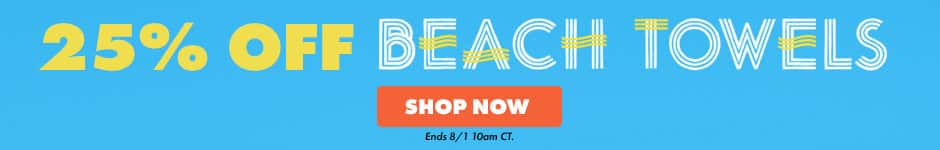 25% off beach towels. Shop now. Ends 8/1 10AM CT