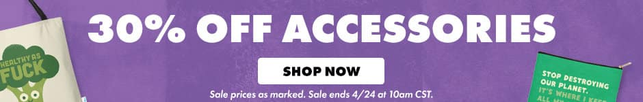 30% off accessories. Shopw now. Sale prices as marked. Sale ends 4/24 at 10am CST.