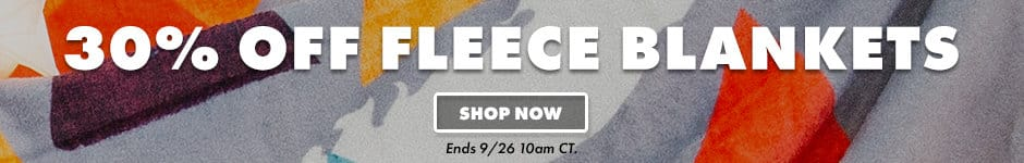 30% off fleece blankets. Shop now. Ends 9/26 10AM CT