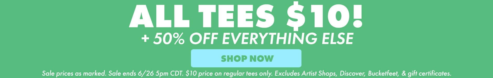 $10 TEES! AND 50% OFF EVERYTHING ELSE!