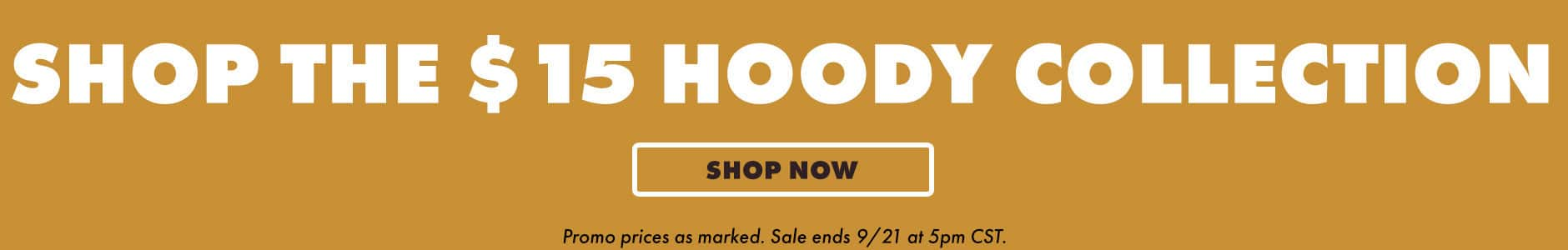 Shop the $15 hoody collection. Shop now. Promo prices as marked. Sale ends 9/21 at 5pm CST.