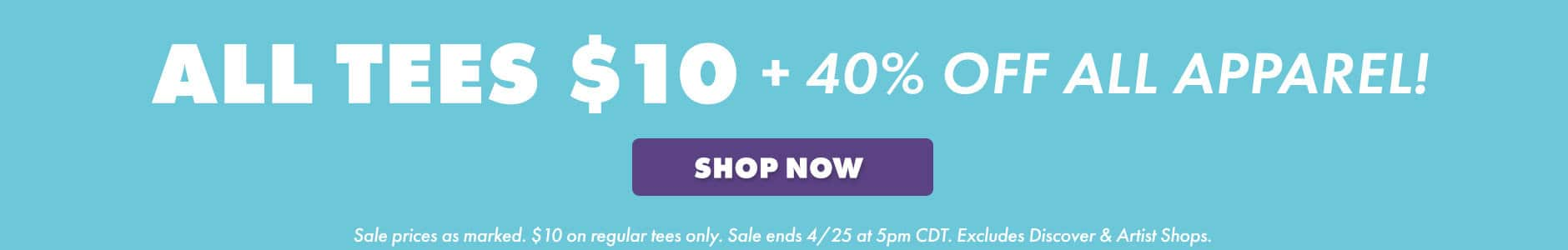 Shop $10 Tees and 40% off Apparel!