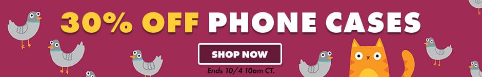 30% off phone cases. Shop now. Ends 10/3 10AM CT