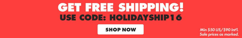 Get free shipping. Use code: HOLIDAYSHIP16. Shop now. Min. $50 US/$90 Int'l. Sale prices as marked.