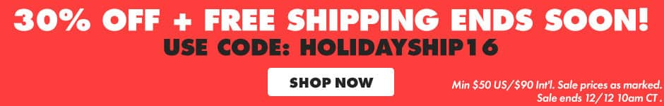 30% off + Free Shipping! Use code: HOLIDAYSHIP16 shop now. Minimum $50 US/$90 Int'l. Sale prices as marked. Sale ends 12/12 10AM CT.